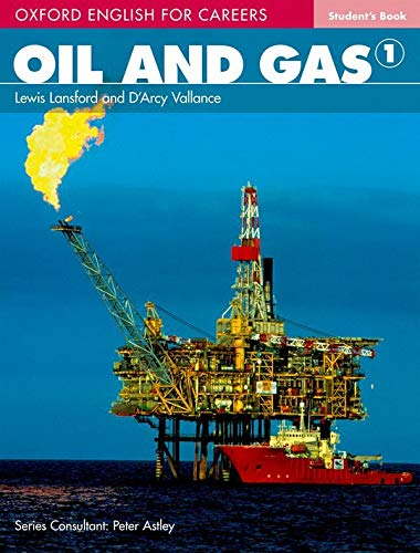 Oxford English for Careers: Oil and Gas 1: Student Book: A course for pre-work students who are studying for a career in the oil and gas industries by