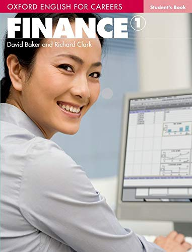 Oxford English for Careers:: Finance 1: Student Book: A course for pre-work students who are studying for a career in the finance industry. By Richard Clark