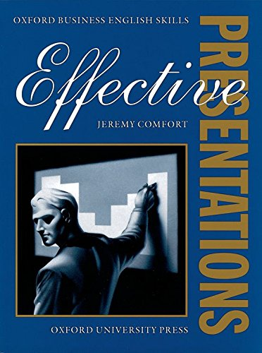 Effective Presentations: Student's Book (Oxford Business English Skills) By Jeremy Comfort