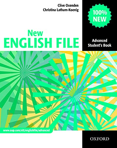 New English File: Advanced: Student's Book: Six-level general English course for adults By Clive Oxenden