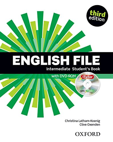 English File third edition: Intermediate: Student's Book with iTutor: The best way to get your students talking by Clive Oxenden
