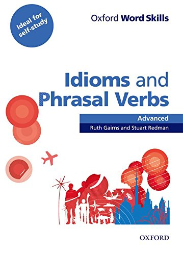 Oxford Word Skills: Advanced: Idioms & Phrasal Verbs Student Book with Key By Ruth Gairns