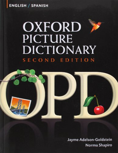 Oxford Picture Dictionary Second Edition: English-Spanish Edition: Bilingual Dictionary for Spanish-speaking teenage and adult students of English. By Edited by Jayme Adelson-Goldstein