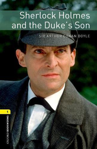 Oxford Bookworms Library: Level 1:: Sherlock Holmes and the Duke's Son By Sir Arthur Conan Doyle