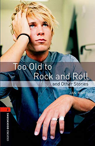 Oxford Bookworms Library: Level 2:: Too Old to Rock and Roll and Other Stories By Jan Mark