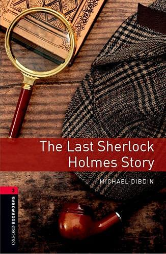 Oxford Bookworms Library: Level 3:: The Last Sherlock Holmes Story By Michael Dibdin