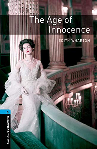 Oxford Bookworms Library: Level 5:: The Age of Innocence By Edith Wharton