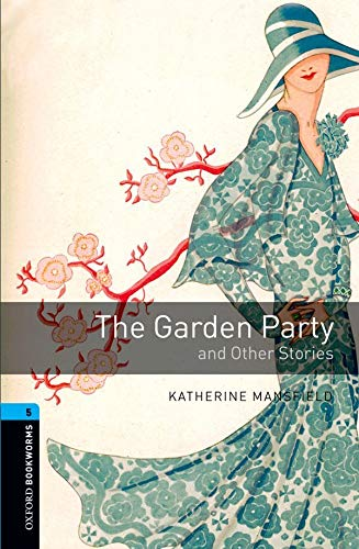 Oxford Bookworms Library: Level 5:: The Garden Party and Other Stories: 1800 Headwords (Oxford Bookworms ELT) By Katherine Mansfield