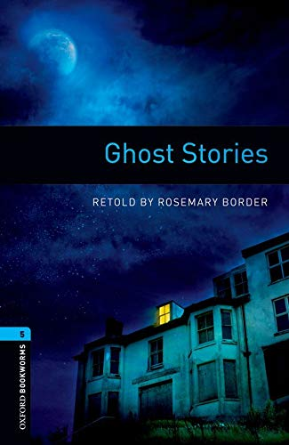Oxford Bookworms Library: Level 5:: Ghost Stories: 1800 Headwords (Oxford Bookworms ELT) By Rosemary Border