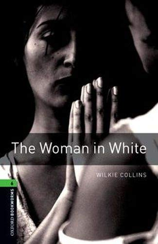 Oxford Bookworms Library: Level 6:: The Woman in White By Wilkie Collins