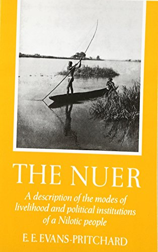 The Nuer: A Description of the Modes of Livelihood and Political Institutions of a Nilotic People By E. E. Evans-Pritchard