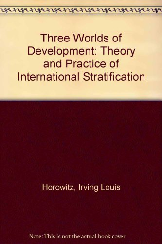 Three Worlds of Development By Irving Louis Horowitz