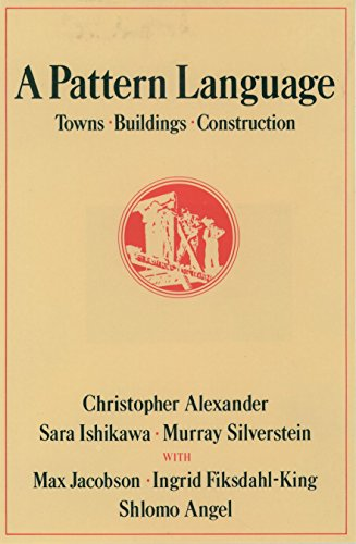 A Pattern Language: Towns, Buildings, Construction by Christopher Alexander (University of California, Berkeley, USA)