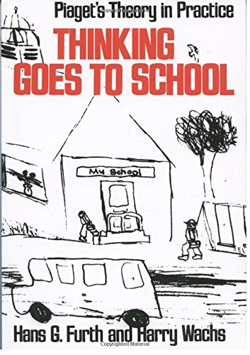 Thinking Goes to School By Hans G. Furth