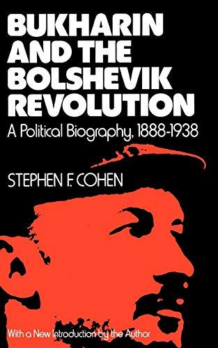 Bukharin and the Bolshevik Revolution By Stephen F. Cohen (Princeton University)