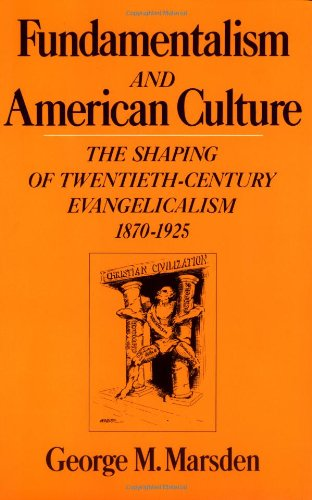 Fundamentalism and American Culture By George M Marsden (University of Notre Dame)