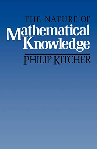 The Nature of Mathematical Knowledge By Philip Kitcher