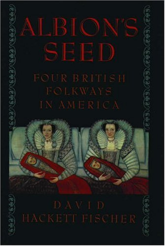 Albion's Seed: Four British Folkways in America: 1 (America, a Cultural History) By David Hackett Fischer