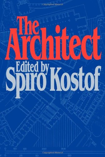 The Architect: Chapters in the History of the Profession (Galaxy Books) By Edited by Spiro Kostof (University of California at Berkeley)