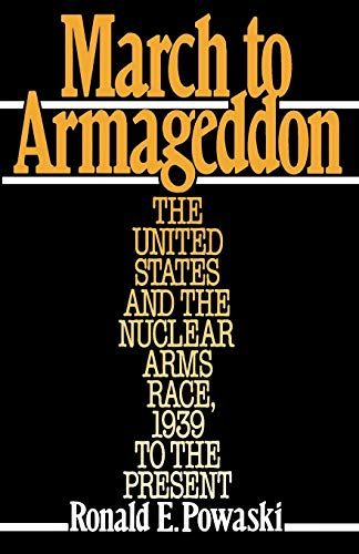 March to Armageddon By Ronald E. Powaski (history teacher, John Carroll University and Euclid Senior High School, Euclid, Ohio)
