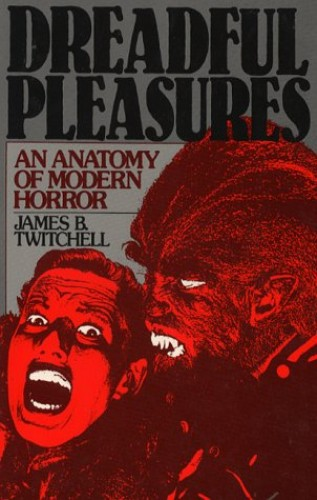 Dreadful Pleasures By James B. Twitchell