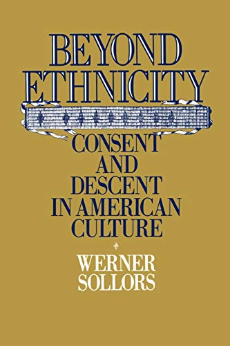 Beyond Ethnicity By Werner Sollors (Professor of American Literature and Chairman of the Department of Afro-American Studies, Professor of American Literature and Chairman of the Department of Afro-American Studies, Harvard University)