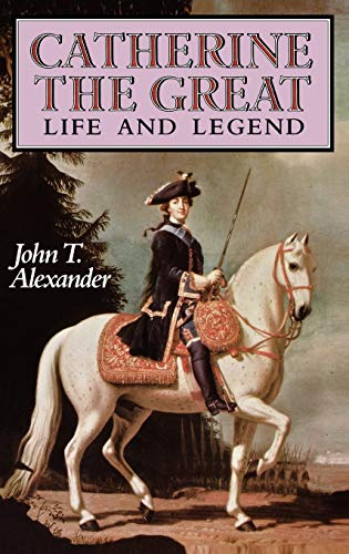 Catherine the Great By John T. Alexander (Professor of History and Soviet and East European Studies at the University of Kansas)