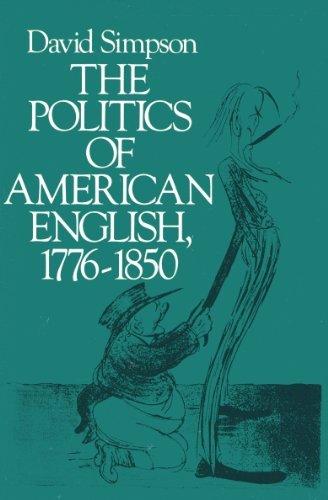 The Politics of American English, 1776-1850 By David Simpson
