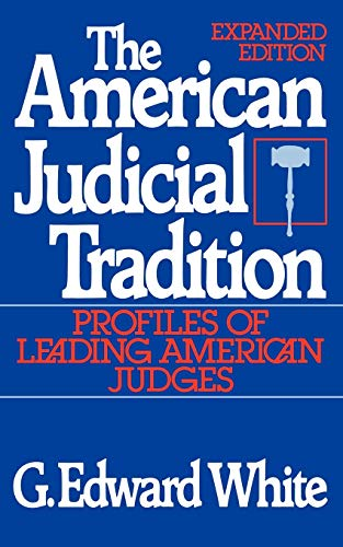 The American Judicial Tradition By G. Edward White (John B. Minor Professor of Law and History, the University of Virginia)