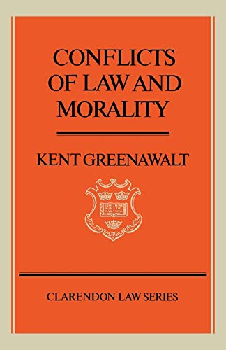 Conflicts of Law and Morality By Kent Greenawalt (Cardozo Professor of Law, Cardozo Professor of Law, Columbia University)
