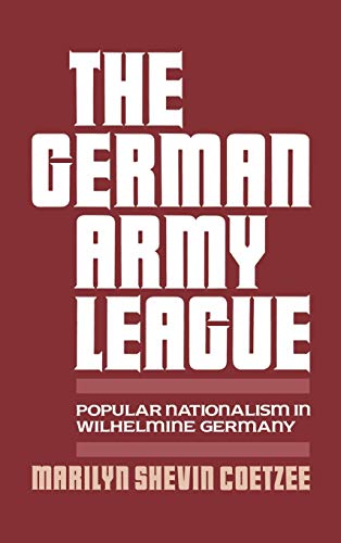 The German Army League By Marilyn Shevin Coetzee (Assistant Professor of History, Assistant Professor of History, Yale University)