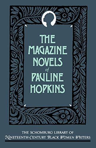 The Magazine Novels of Pauline Hopkins: (Including Hagar's Daughter, Winona, and of One Blood) by Pauline E. Hopkins