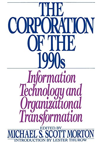 The Corporation of the 1990s By Edited by Michael S. Scott Morton (Professor of Management, Director of Management in the 1990s Research Program, Sloan School of Management, Massachusetts Institute of Technology)
