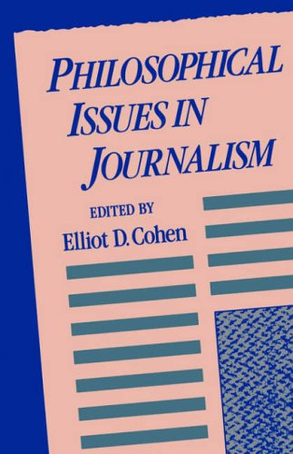 Philosophical Issues Journalism By Edited by Dr. Elliot D. Cohen