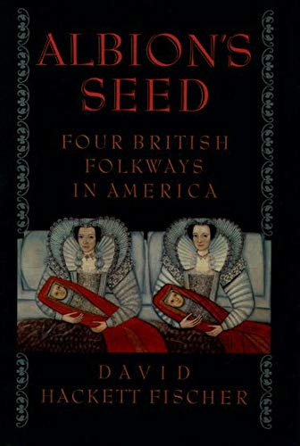 Albion's Seed By David Hackett Fischer (Harmondsworth Professor of American History and Fellow, Harmondsworth Professor of American History and Fellow, The Queen's College, Oxford)