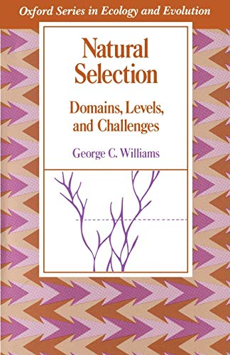 Natural Selection: Domains, Levels, and Challenges By George C. Williams (Professor of Ecology and Evolution, Professor of Ecology and Evolution, State University of New York at Stony Brook)
