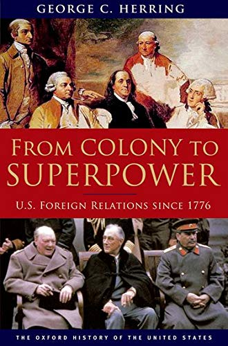 From Colony to Superpower By George C. Herring (Alumni Professor of History Emeritus, Alumni Professor of History Emeritus, University of Kentucky)