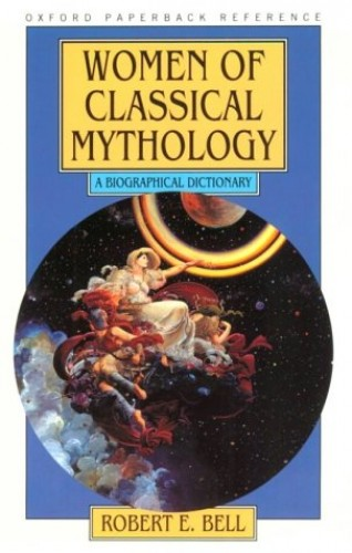 Women of Classical Mythology By Robert E Bell