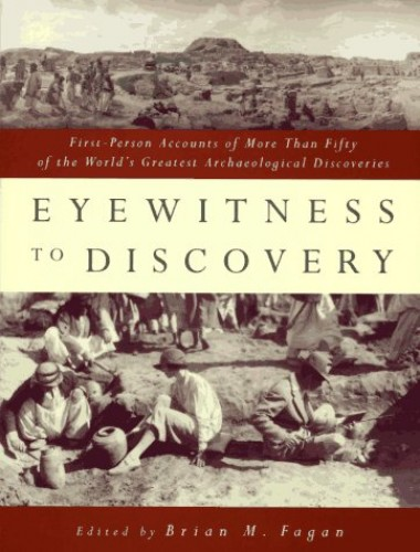 Eyewitness to Discovery By Edited by Brian M. Fagan