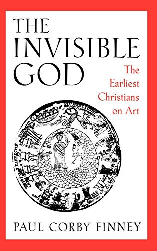 The Invisible God By Paul Corby Finney (Associate Professor of Ancient History, Associate Professor of Ancient History, University of Missouri)