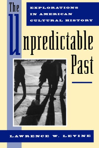 The Unpredictable Past By Lawrence W. Levine (Professor of History, University of California, Berkeley)