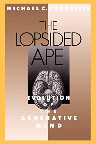 The Lopsided Ape By Michael C. Corballis (Professor of Psychology, Professor of Psychology, University of Auckland)