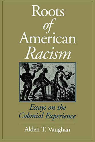 The Roots of American Racism By Alden T. Vaughan (Professor of History, Professor of History, Columbia University)