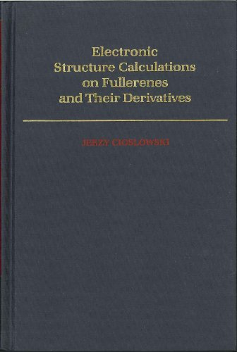 Electronic Structure Calculations on Fullerenes and Their Derivatives by Jerzy Cioslowski