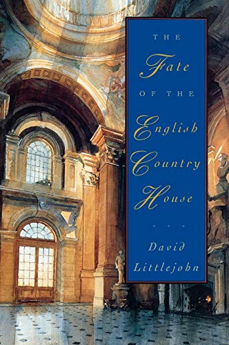 The Fate of the English Country House By David Littlejohn (Professor, Graduate School of Journalism, University of California, Berkeley)