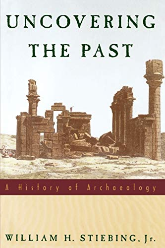 Uncovering the Past By William H. Stiebing, Jr. (Professor of History, University of New Orleans)