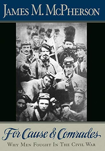 For Cause and Comrades By James M. McPherson (Professor of History, Professor of History, Princeton University)
