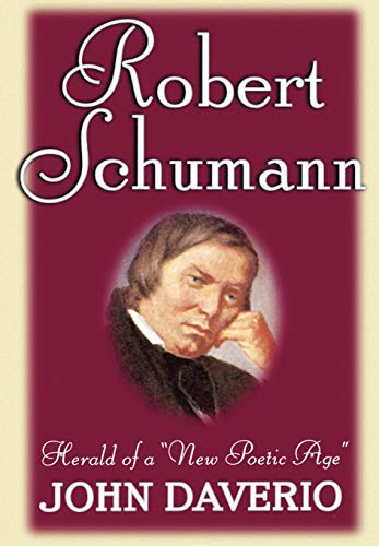Robert Schumann: Herald of a 'New Poetic Age' By John Daverio