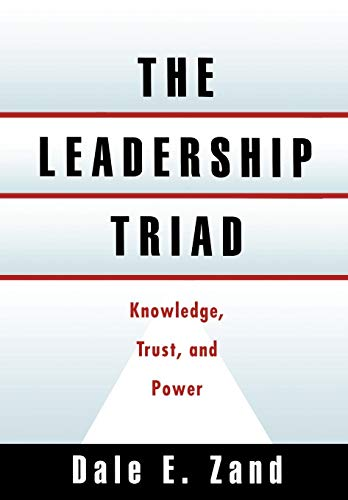 The Leadership Triad By Dale E. Zand (Professor of Management and Organization Behavior at Stern School of Business, New York University)