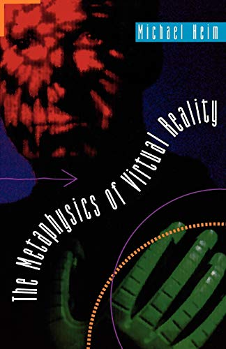 The Metaphysics of Virtual Reality By Michael Heim